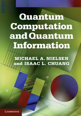 Quantum Computation and Quantum Information By Nielsen, Michael/ Chuang, Isaac